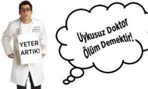 'Uykusuz Doktor Ölüm Demektir' imza kampanyası