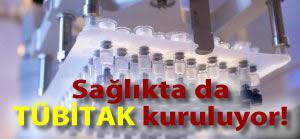 Sağlıkta da Tübitak kuruluyor