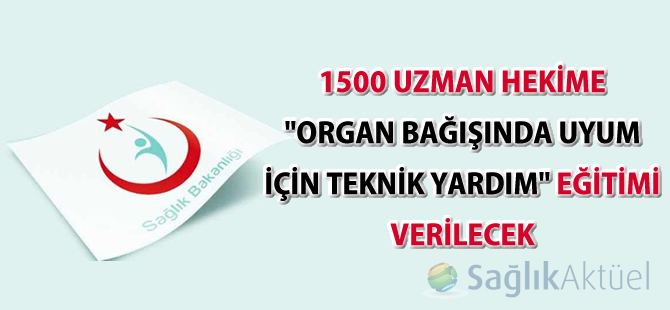 """1500 uzman hekime """"Organ Bağışında Uyum İçin Teknik Yardım"""" eğitimi"""