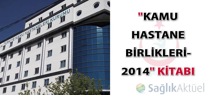 """""""Kamu Hastane Birlikleri - 2014"""" kitabı güncel baskısı yayımlandı"""