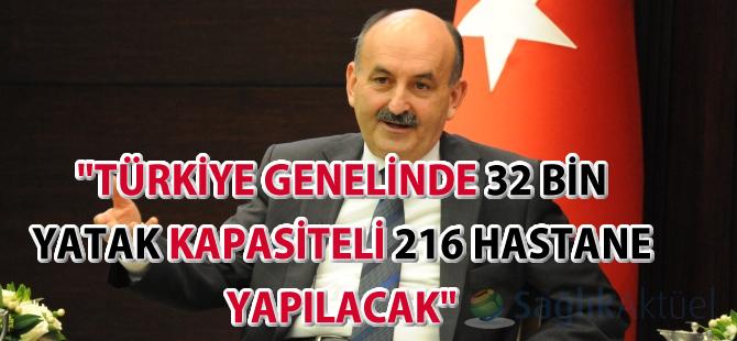 Türkiye genelinde 32 bin yatak kapasiteli 216 hastane yapılacak