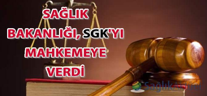 Sağlık Bakanlığı, SGK'yı mahkemeye verdi