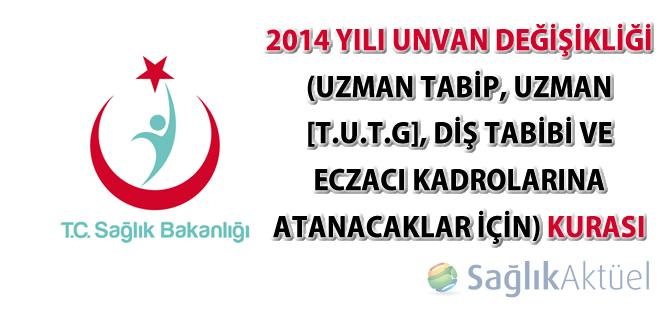 2014 Yılı Unvan Değişikliği (Uzman Tabip, Uzman (T.U.T.G), Diş Tabibi ve Eczacı Kadrolarına Atanacaklar için) Kurası sonuçları