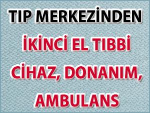 Tıp Merkezinden Satılık İkinci El Tıbbi Cihaz, Donanım, Ambulans