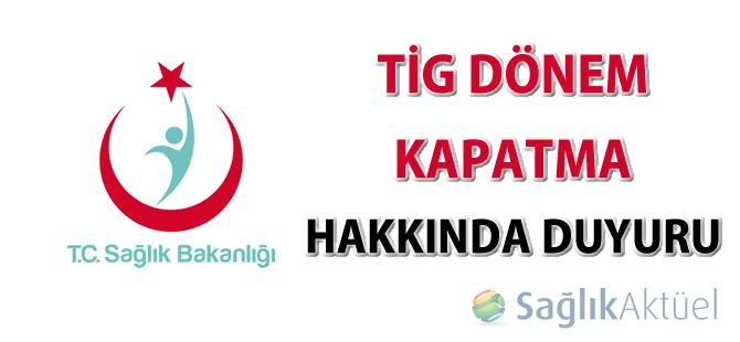 TİG dönemi kapatılması hakkında önemli duyuru-03.07.2015