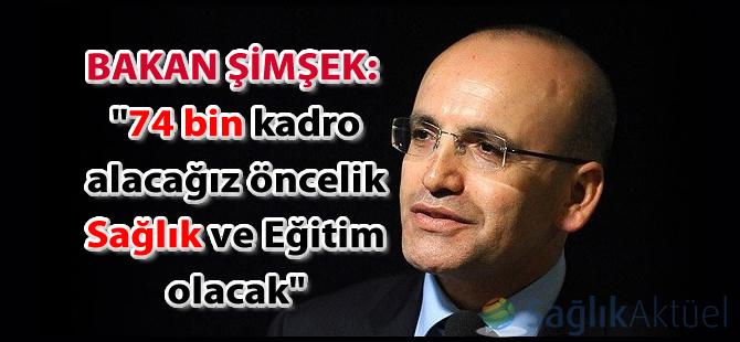 """Bakan Mehmet Şimşek: """"74 bin kadro alacağız"""""""
