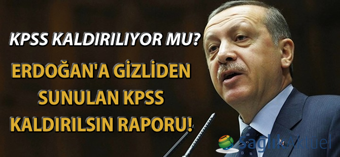 KPSS kalkıyor mu? O rapor Erdoğan'ın masasında!