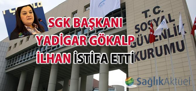 SGK Başkanı İlhan istifa etti