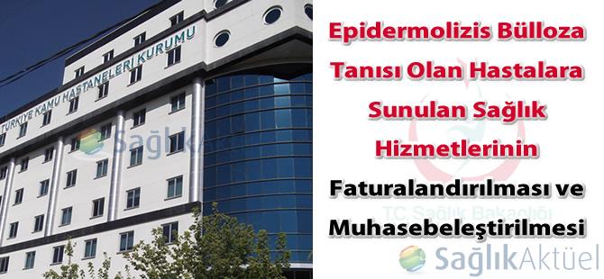 Epidermolizis Bülloza Tanısı Olan Hastalara Sunulan Sağlık Hizmetlerinin Faturalandırılması ve Muhasebeleştirilmesi