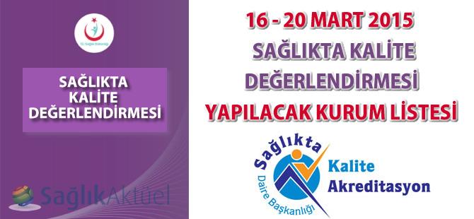16 - 20 Mart 2015 Sağlıkta Kalite Değerlendirmesi Yapılacak Kurum Listesi