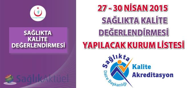 27 - 30 Nisan 2015 Sağlıkta Kalite Değerlendirmesi Yapılacak Kurum Listesi
