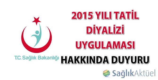 2015 Yılı Tatil Diyalizi Uygulaması Hakkında Duyuru