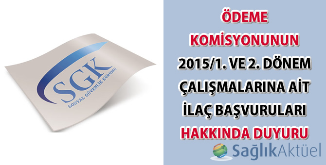 Ödeme Komisyonunun 2015/1. Ve 2. Dönem Çalışmalarına Ait İlaç Başvuruları Hakkında Duyuru