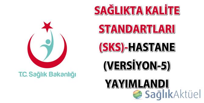 Sağlıkta Kalite Standartları (SKS)-Hastane (Versiyon-5) yayımlandı