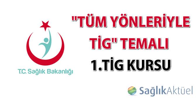 """""""Tüm Yönleriyle TİG"""" temalı 1.TİG Kursu"""