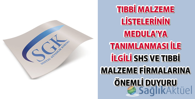 Tıbbi malzeme listelerinin Medulaya tanımlanması ile ilgili SHS ve firmalara önemli duyuru
