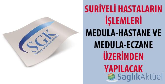 Suriyeli hastaların işlemleri MEDULA üzerinden yapılacak