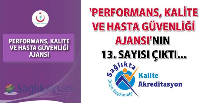 'Performans, Kalite ve Hasta Güvenliği Ajansı'nın 13. sayısı çıktı...
