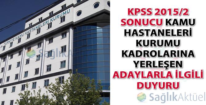 KPSS 2015/2 sonucu Kamu Hastaneleri Kurumu kadrolarına yerleşen adaylarla ilgili duyuru