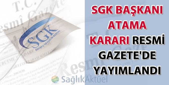 SGK Başkanı atama kararı Resmi Gazete'de yayımlandı