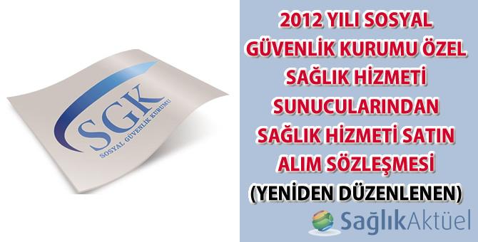 2012 Yılı Sosyal Güvenlik Kurumu Özel Sağlık Hizmeti Sunucularından Sağlık Hizmeti Satın Alım Sözleşmesi