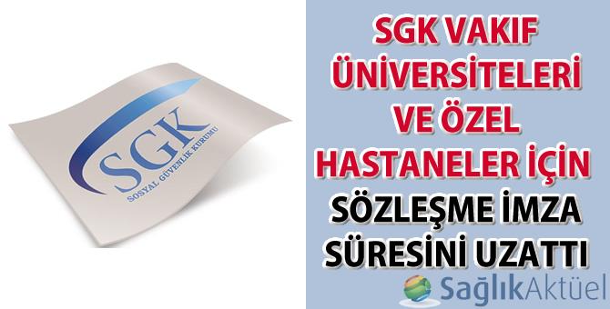 SGK sözleşme imza süresini uzattı
