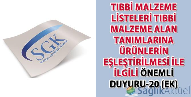 Tıbbi malzeme listeleri tıbbi malzeme alan tanımlarına ürünlerin eşleştirilmesi ile ilgili önemli duyuru-20 (EK)
