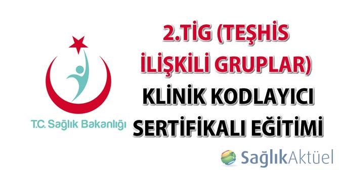 2.TİG (Teşhis İlişkili Gruplar) Klinik Kodlayıcı Sertifikalı Eğitimi
