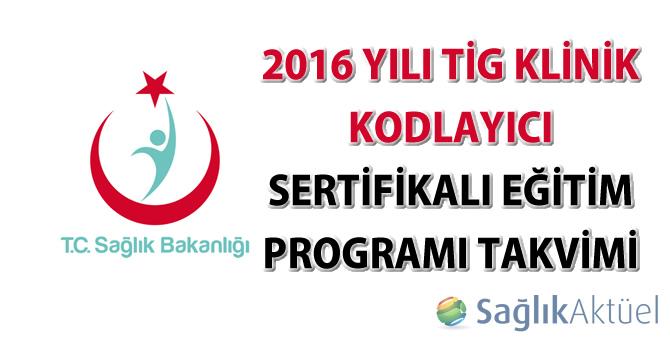 2016 Yılı TİG Klinik Kodlayıcı Sertifikalı Eğitim Programı Takvimi hakkında duyuru