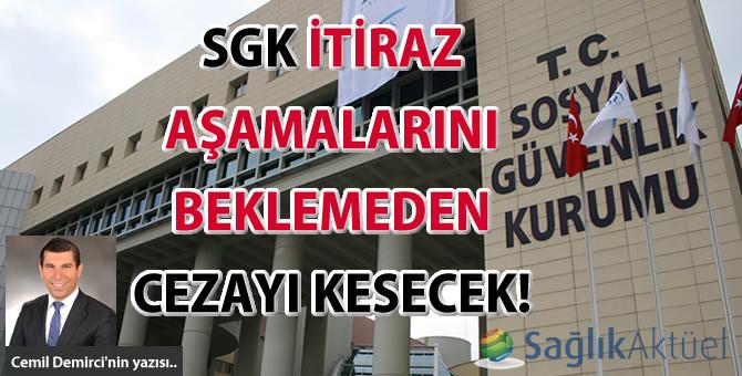 SGK itiraz aşamalarını beklemeden cezayı kesecek!