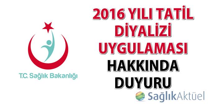 2016 Yılı Tatil Diyalizi Uygulaması Hakkında Duyuru