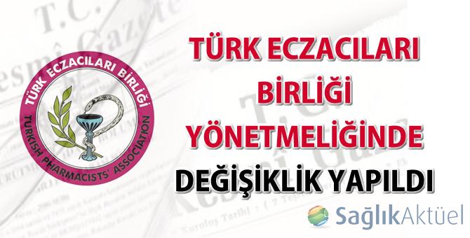 Türk Eczacıları Birliği Yönetmeliğinde Değişiklik yapıldı