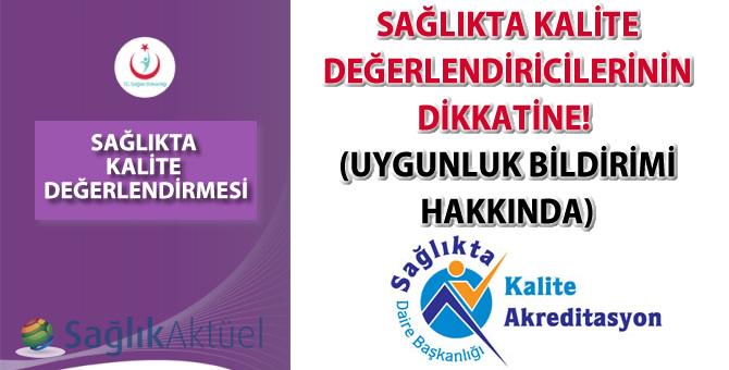 Sağlıkta Kalite Değerlendiricilerinin Dikkatine!!! (Uygunluk Bildirimi Hakkında)-09.08.2016