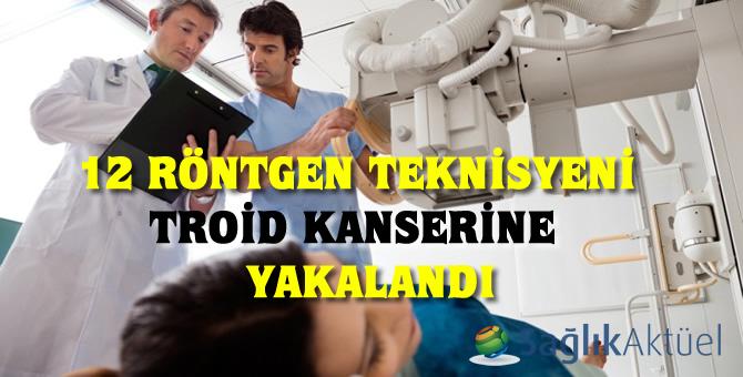 12 röntgen teknisyeni troid kanserine yakalandı