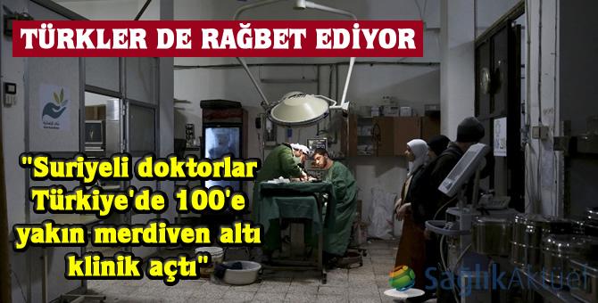 """""""Suriyeli doktorlar Türkiye'de 100'e yakın merdiven altı klinik açtı"""""""