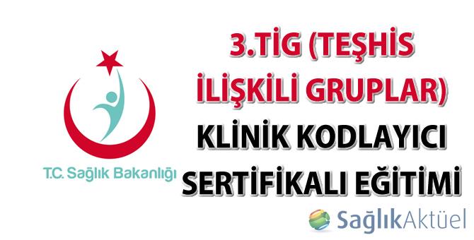 3.TİG (Teşhis İlişkili Gruplar) Klinik Kodlayıcı Sertifikalı Eğitimi