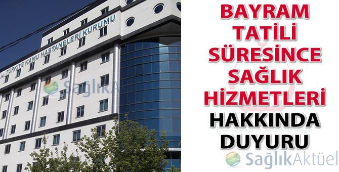 Bayram Tatili Süresince Sağlık Hizmetleri hakkında duyuru (TKHK)