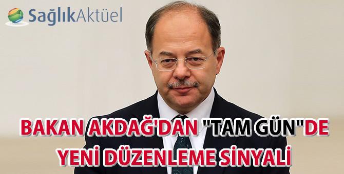 """Bakan Akdağ'dan """"Tam Gün""""de yeni düzenleme sinyali"""