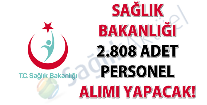 Sağlık Bakanlığı 2808 adet personel alımı yapacak!