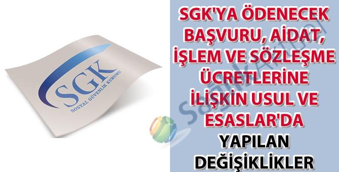 SGK'ya Ödenecek Başvuru, Aidat, İşlem ve Sözleşme Ücretlerine İlişkin Usul ve Esaslar'da yapılan değişiklikler