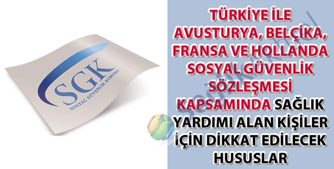 Türkiye ile Avusturya, Belçika, Fransa ve Hollanda Sosyal Güvenlik sözleşmesi kapsamında sağlık yardımı alan kişiler için dikkat edilecek hususlar