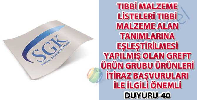 Tıbbi malzeme listeleri tıbbi malzeme alan tanımlarına eşleştirilmesi yapılmış olan greft ürün grubu ürünleri itiraz başvuruları ile ilgili önemli duyuru 40