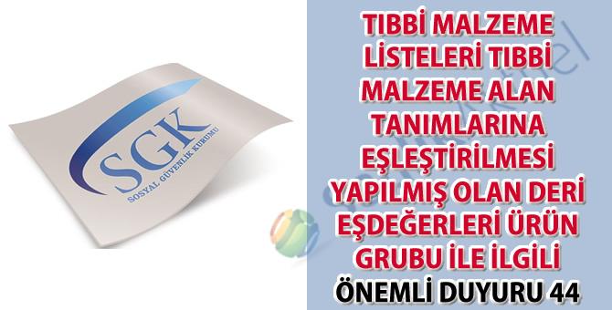Tıbbi malzeme listeleri tıbbi malzeme alan tanımlarına eşleştirilmesi yapılmış olan deri eşdeğerleri ürün grubu ile ilgili önemli duyuru 44