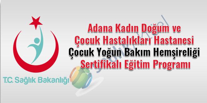 Adana Kadın Doğum ve Çocuk Hastalıkları Hastanesi Çocuk Yoğun Bakım Hemşireliği Sertifikalı Eğitim Programı