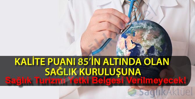Kalite puanı 85'in altında olan sağlık kuruluşuna yetki belgesi verilmeyecek