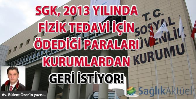 SGK, 2013 yılında fizik tedavi için ödediği paraları kurumlardan geri istiyor!