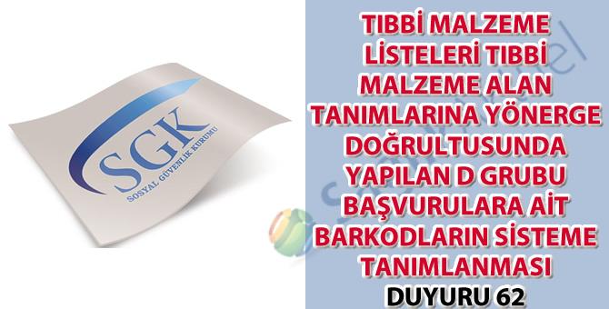 Tıbbi malzeme listeleri tıbbi malzeme alan tanımlarına yönerge doğrultusunda yapılan D grubu başvurulara ait barkodların sisteme tanımlanması duyuru 62