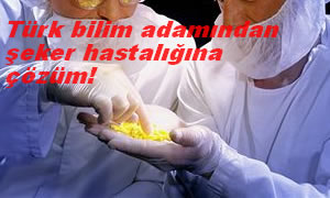Türk bilim adamından şeker hastalığına çözüm!