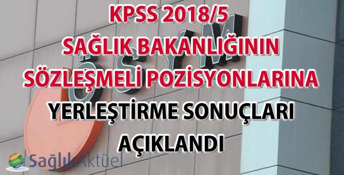 KPSS 2018/5 Sağlık Bakanlığının sözleşmeli pozisyonlarına yerleştirme sonuçları açıklandı