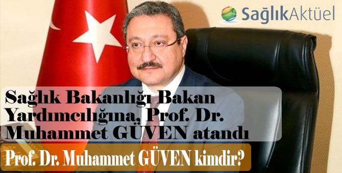 Sağlık Bakanlığı Bakan Yardımcılığına Prof. Dr. Muhammet GÜVEN atandı
